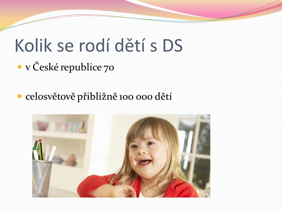 Kolik se rodí dětí s DS v České republice 70