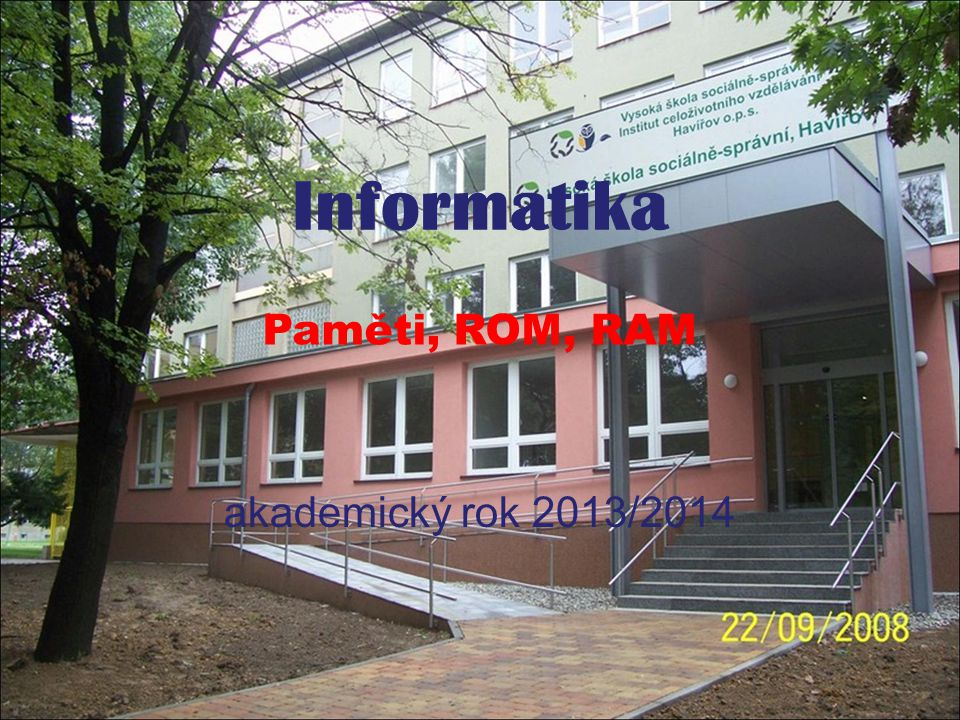 Informatika - Paměti, ROM, RAM akademický rok 2013/2014