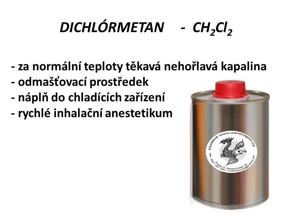 DICHLÓRMETAN - CH2Cl2 - za normální teploty těkavá nehořlavá kapalina
