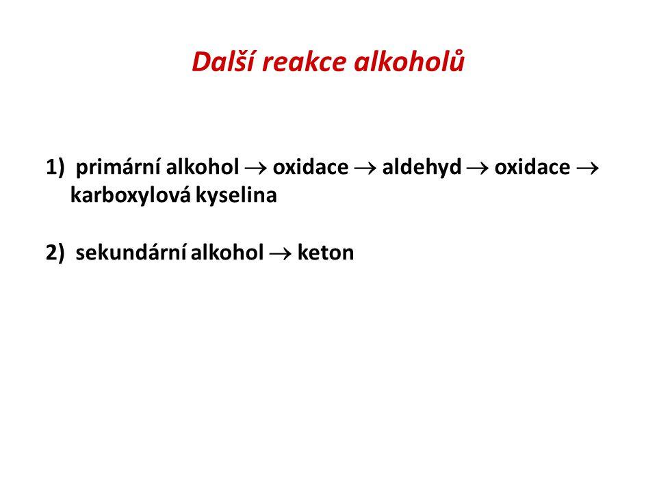 Další reakce alkoholů 1) primární alkohol  oxidace  aldehyd  oxidace  karboxylová kyselina.