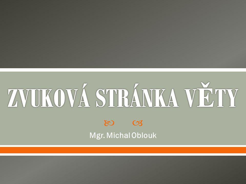 ZVUKOVÁ STRÁNKA VĚTY Mgr. Michal Oblouk