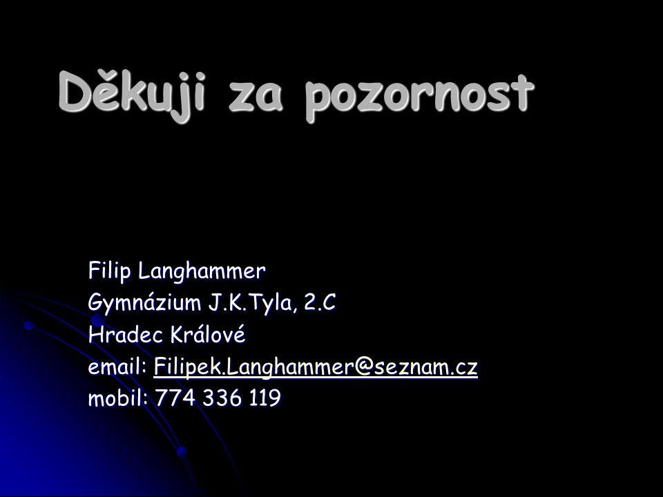 Děkuji za pozornost Filip Langhammer Gymnázium J.K.Tyla, 2.C