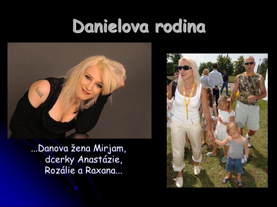 ...Danova žena Mirjam, dcerky Anastázie, Rozálie a Raxana...