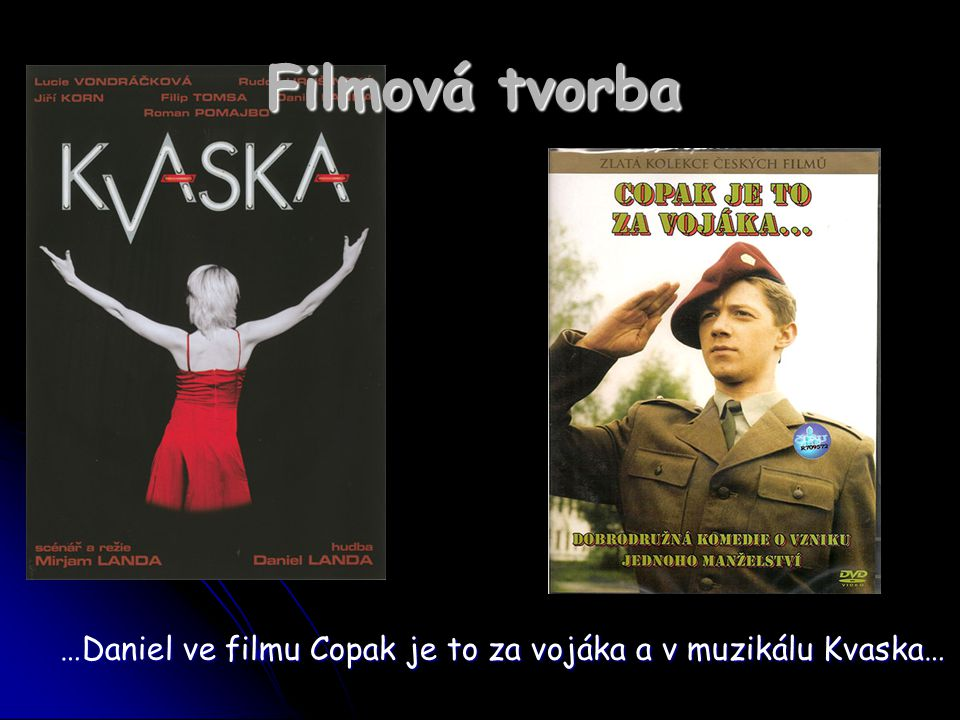 …Daniel ve filmu Copak je to za vojáka a v muzikálu Kvaska…