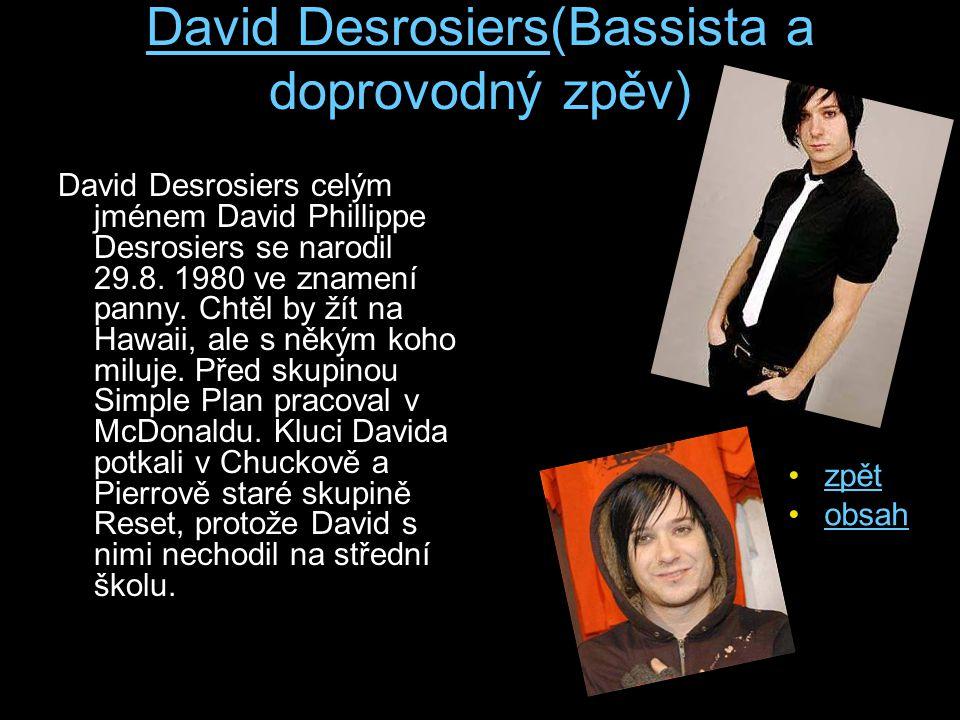 David Desrosiers(Bassista a doprovodný zpěv)
