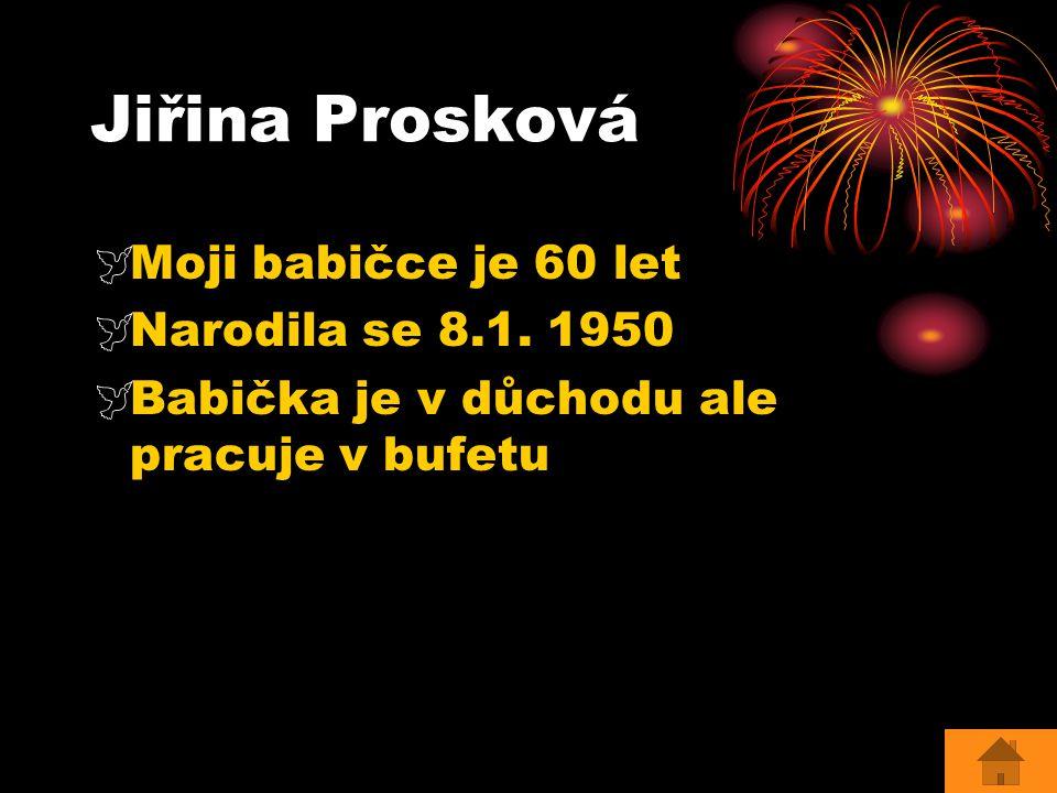 Jiřina Prosková Moji babičce je 60 let Narodila se 8.1. 1950