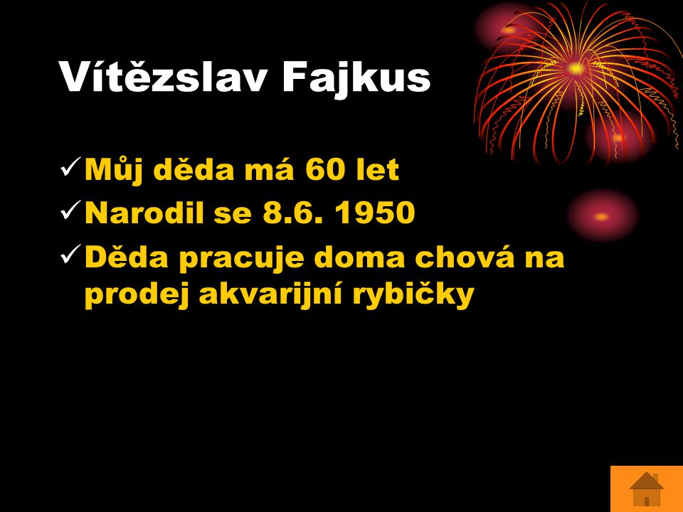 Vítězslav Fajkus Můj děda má 60 let Narodil se 8.6. 1950