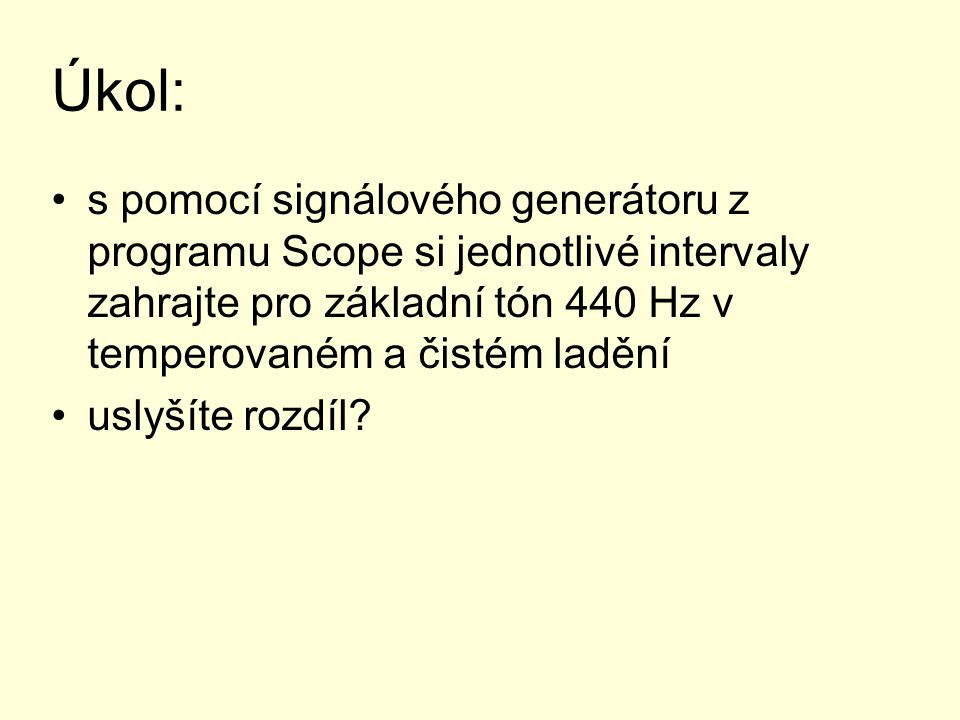 Úkol: s pomocí signálového generátoru z programu Scope si jednotlivé intervaly zahrajte pro základní tón 440 Hz v temperovaném a čistém ladění.