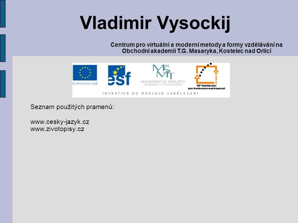 Vladimir Vysockij Seznam použitých pramenů: www.cesky-jazyk.cz
