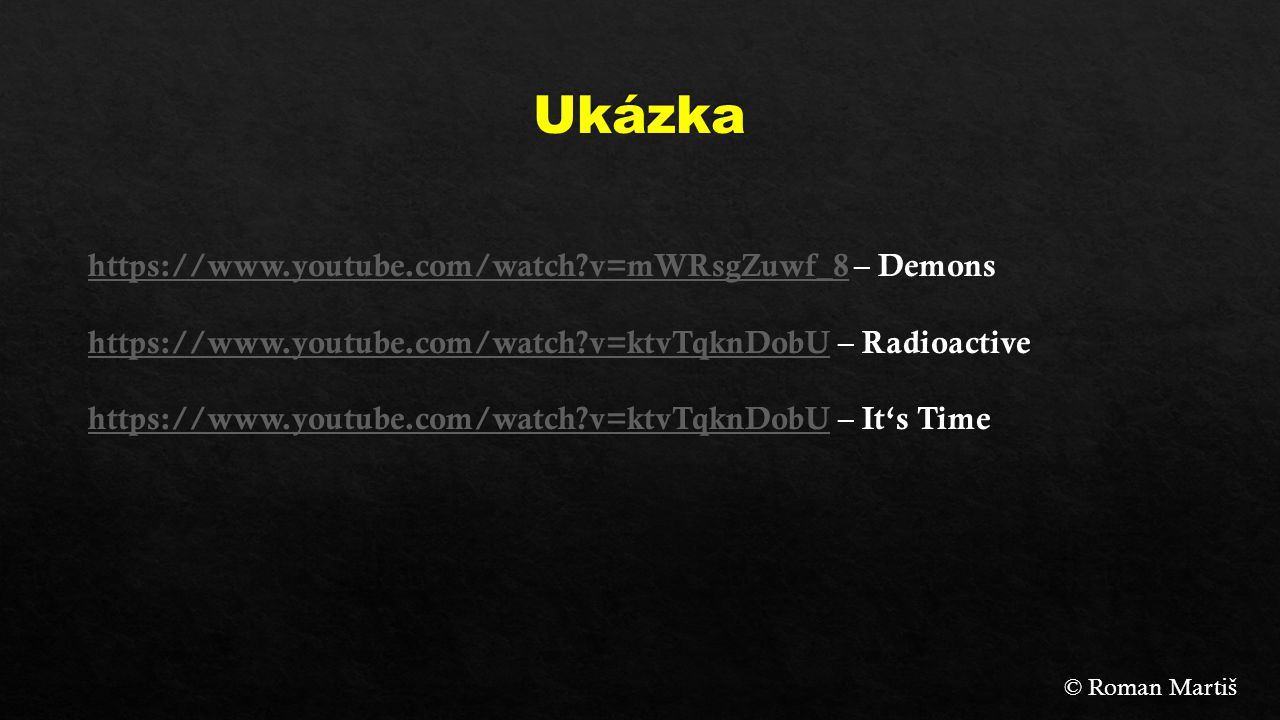 Ukázka https://www.youtube.com/watch v=mWRsgZuwf_8 – Demons