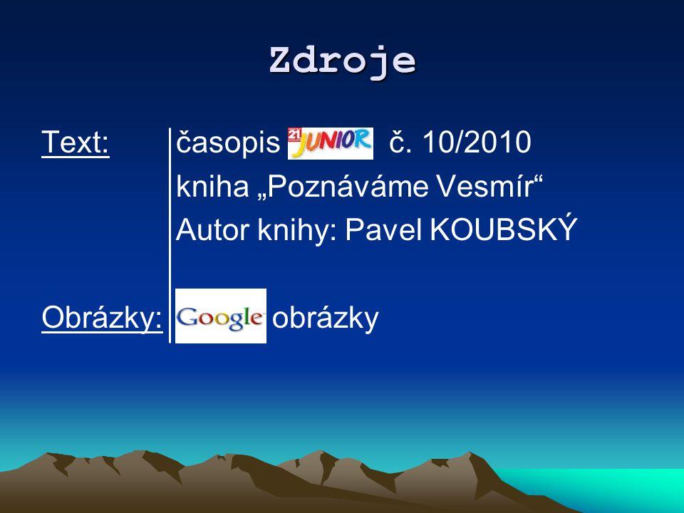 """Zdroje Text: časopis č. 10/2010 kniha """"Poznáváme Vesmír"""