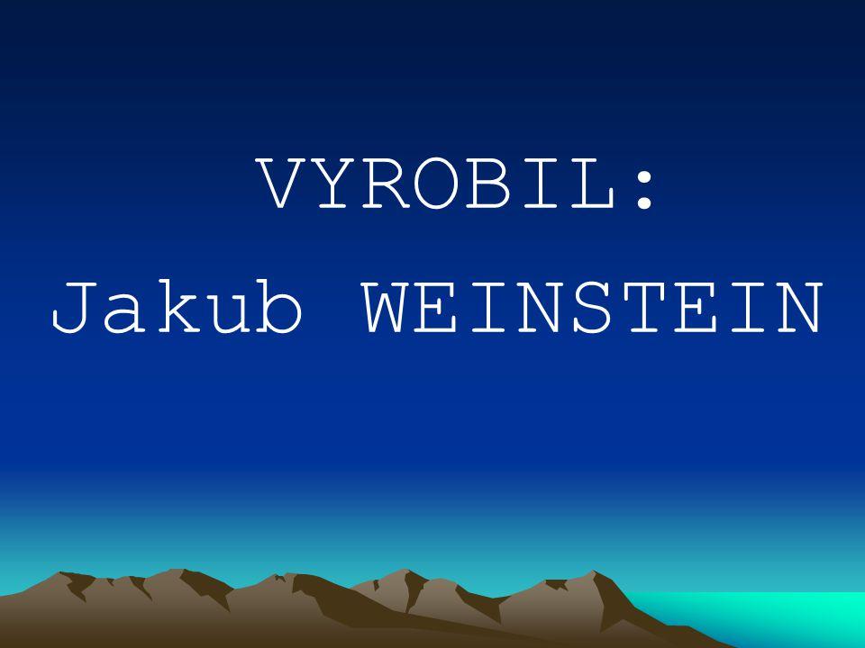 VYROBIL: Jakub WEINSTEIN