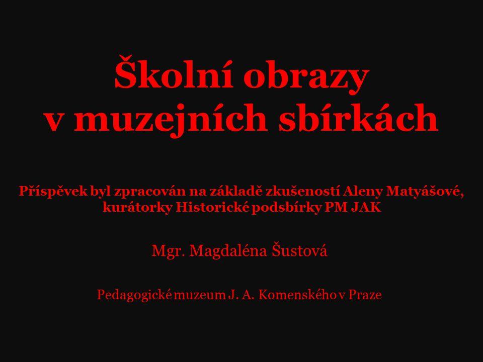 Mgr. Magdaléna Šustová Pedagogické muzeum J. A. Komenského v Praze