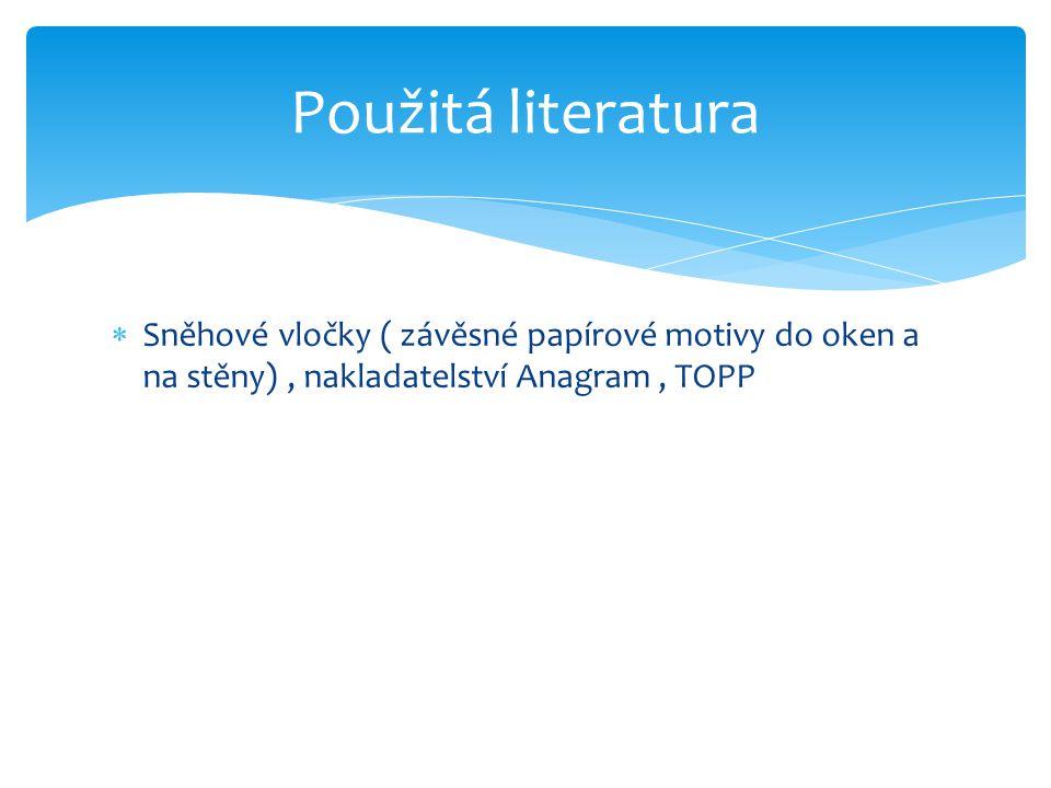 Použitá literatura Sněhové vločky ( závěsné papírové motivy do oken a na stěny) , nakladatelství Anagram , TOPP.