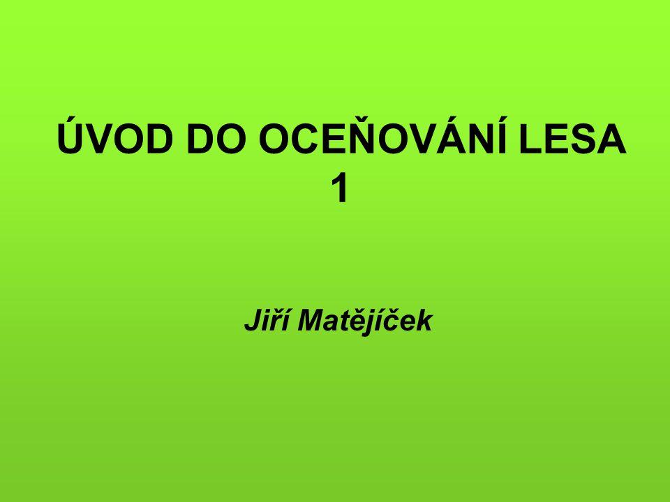 ÚVOD DO OCEŇOVÁNÍ LESA 1 Jiří Matějíček