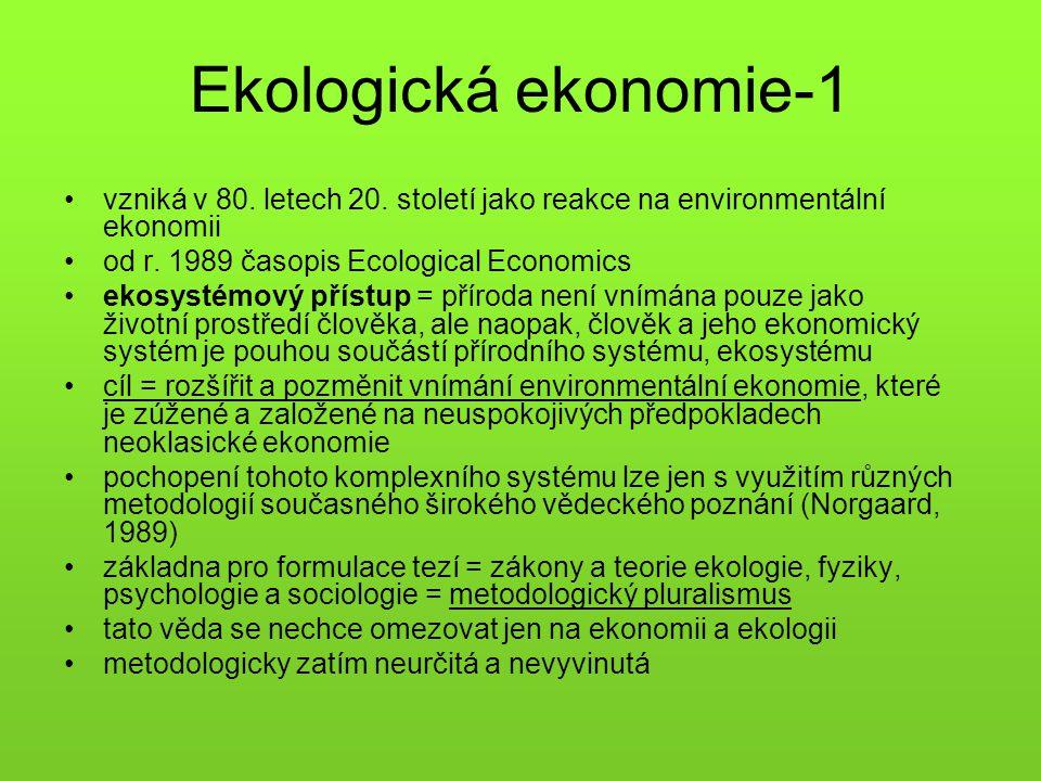 Ekologická ekonomie-1 vzniká v 80. letech 20. století jako reakce na environmentální ekonomii. od r. 1989 časopis Ecological Economics.