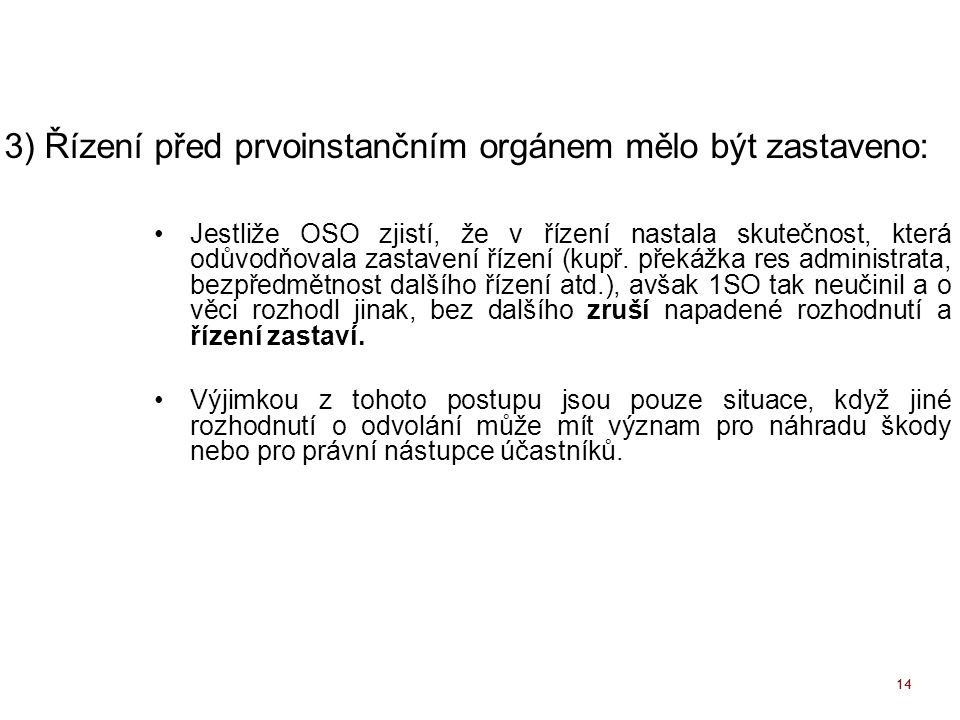 3) Řízení před prvoinstančním orgánem mělo být zastaveno: