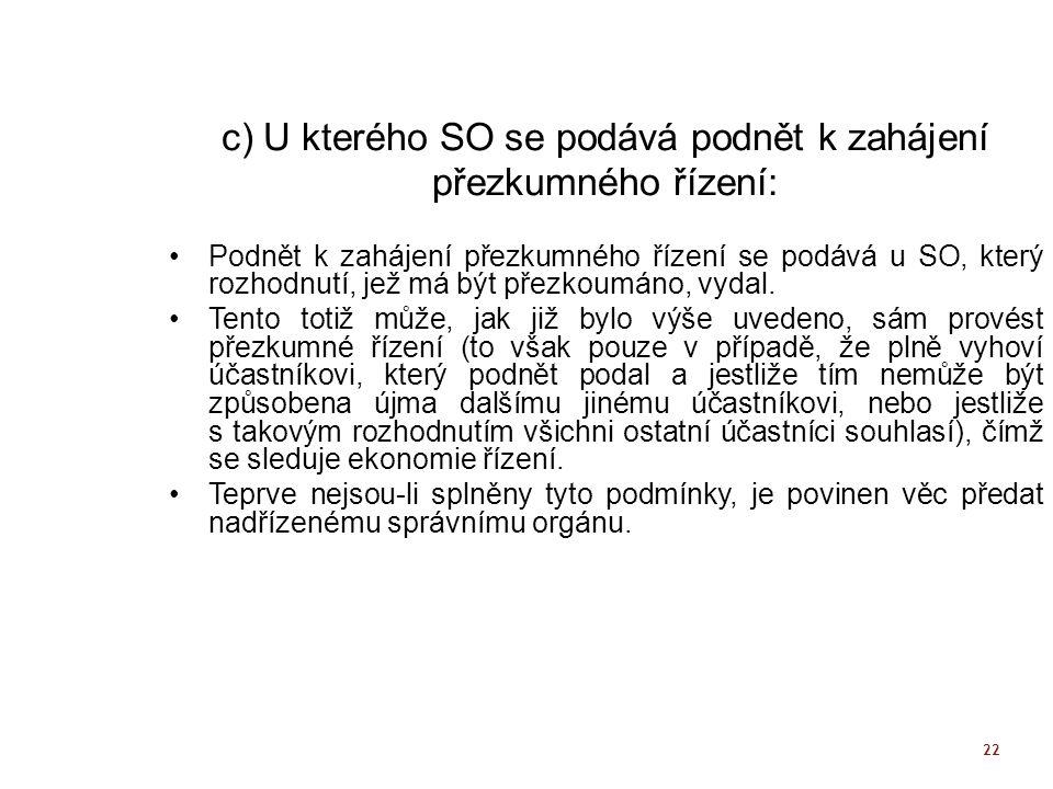 c) U kterého SO se podává podnět k zahájení přezkumného řízení: