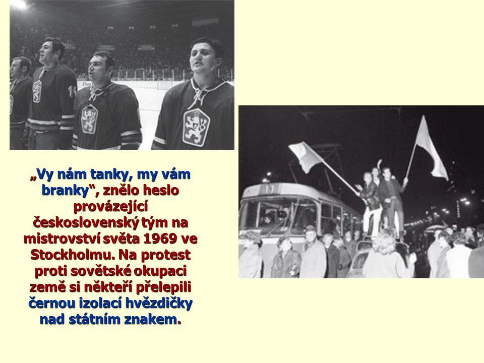 """""""Vy nám tanky, my vám branky , znělo heslo provázející československý tým na mistrovství světa 1969 ve Stockholmu."""