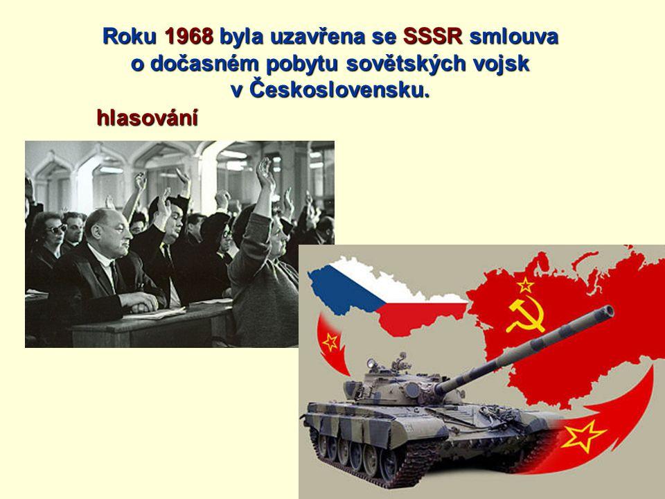 Roku 1968 byla uzavřena se SSSR smlouva o dočasném pobytu sovětských vojsk v Československu.