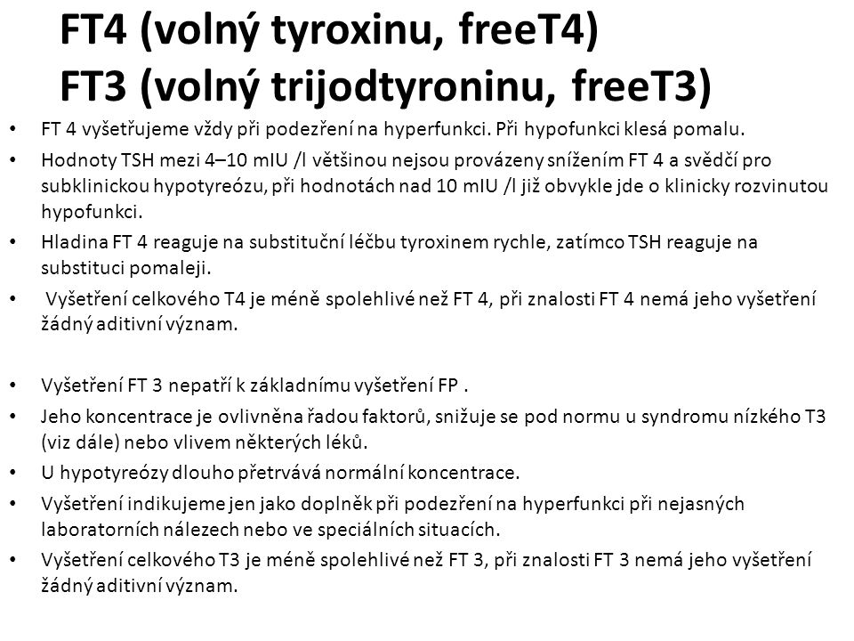 FT4 (volný tyroxinu, freeT4) FT3 (volný trijodtyroninu, freeT3)