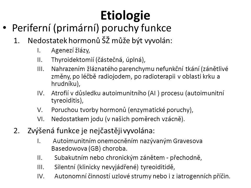 Etiologie Periferní (primární) poruchy funkce