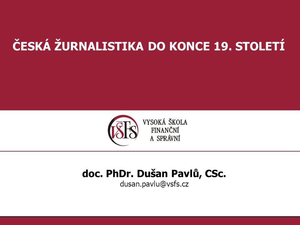 ČESKÁ ŽURNALISTIKA DO KONCE 19. STOLETÍ doc. PhDr. Dušan Pavlů, CSc.