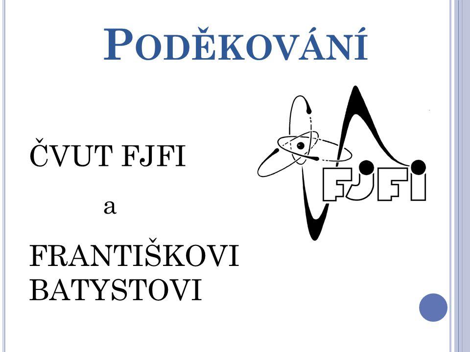 Poděkování ČVUT FJFI a FRANTIŠKOVI BATYSTOVI