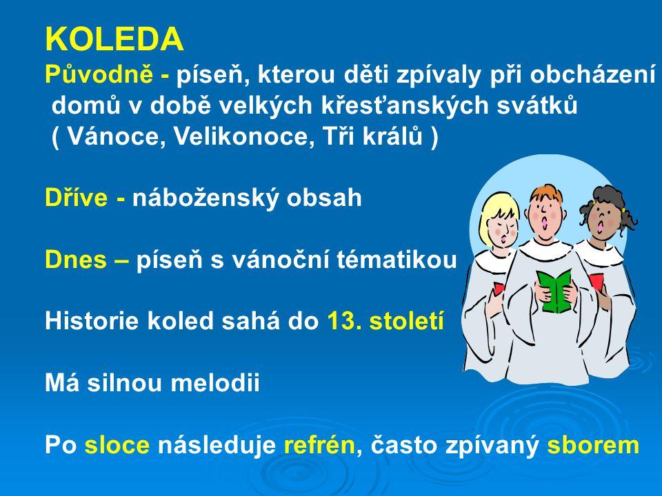 KOLEDA Původně - píseň, kterou děti zpívaly při obcházení