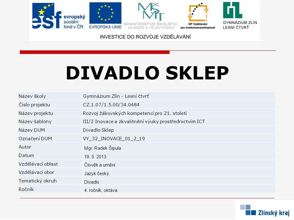DIVADLO SKLEP Název školy Gymnázium Zlín - Lesní čtvrť Číslo projektu