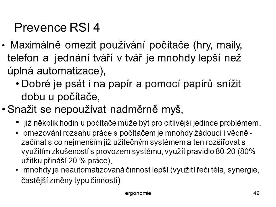Prevence RSI 4 Maximálně omezit používání počítače (hry, maily, telefon a jednání tváří v tvář je mnohdy lepší než úplná automatizace),