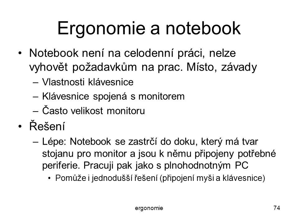 Ergonomie a notebook Notebook není na celodenní práci, nelze vyhovět požadavkům na prac. Místo, závady.