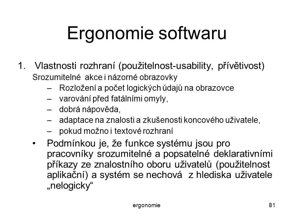 Ergonomie softwaru Vlastnosti rozhraní (použitelnost-usability, přívětivost) Srozumitelné akce i názorné obrazovky.