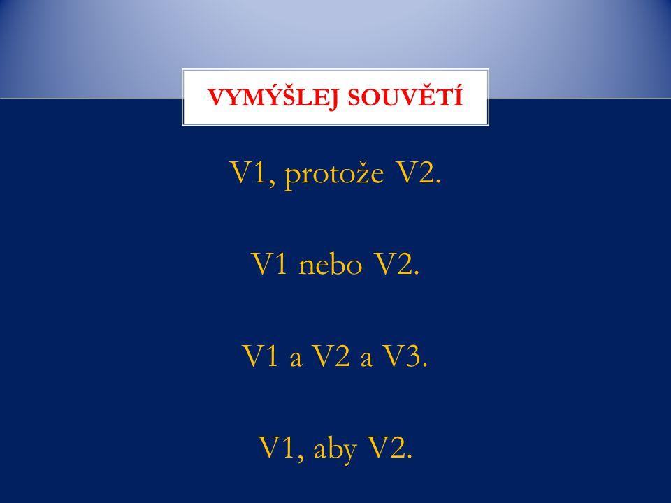V1, protože V2. V1 nebo V2. V1 a V2 a V3. V1, aby V2.