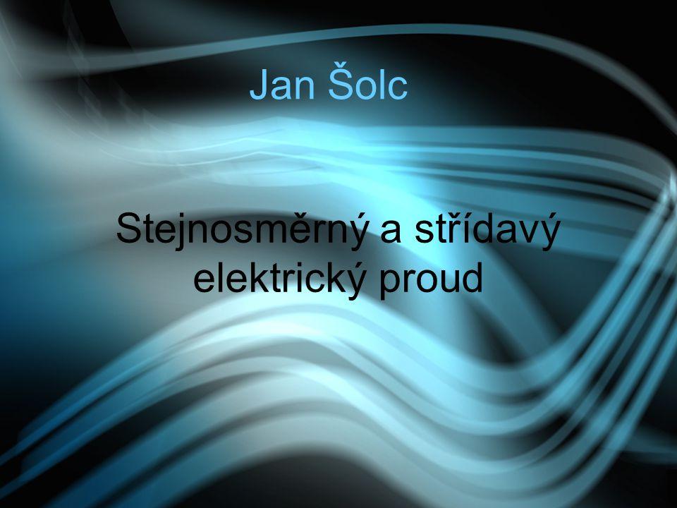 Jan Šolc Stejnosměrný a střídavý elektrický proud