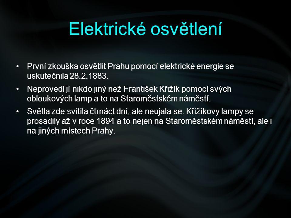Elektrické osvětlení První zkouška osvětlit Prahu pomocí elektrické energie se uskutečnila 28.2.1883.
