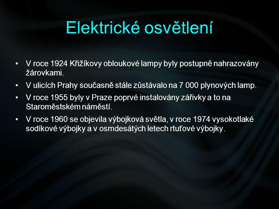 Elektrické osvětlení V roce 1924 Křižíkovy obloukové lampy byly postupně nahrazovány žárovkami.