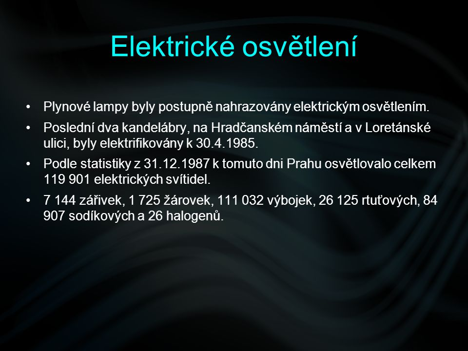 Elektrické osvětlení Plynové lampy byly postupně nahrazovány elektrickým osvětlením.