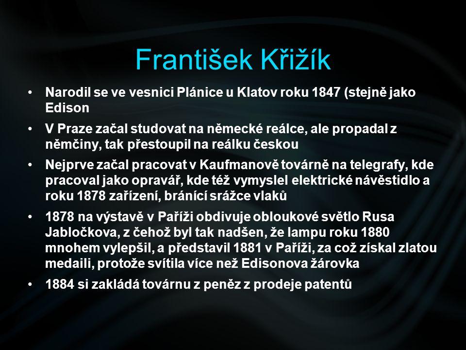 František Křižík Narodil se ve vesnici Plánice u Klatov roku 1847 (stejně jako Edison.