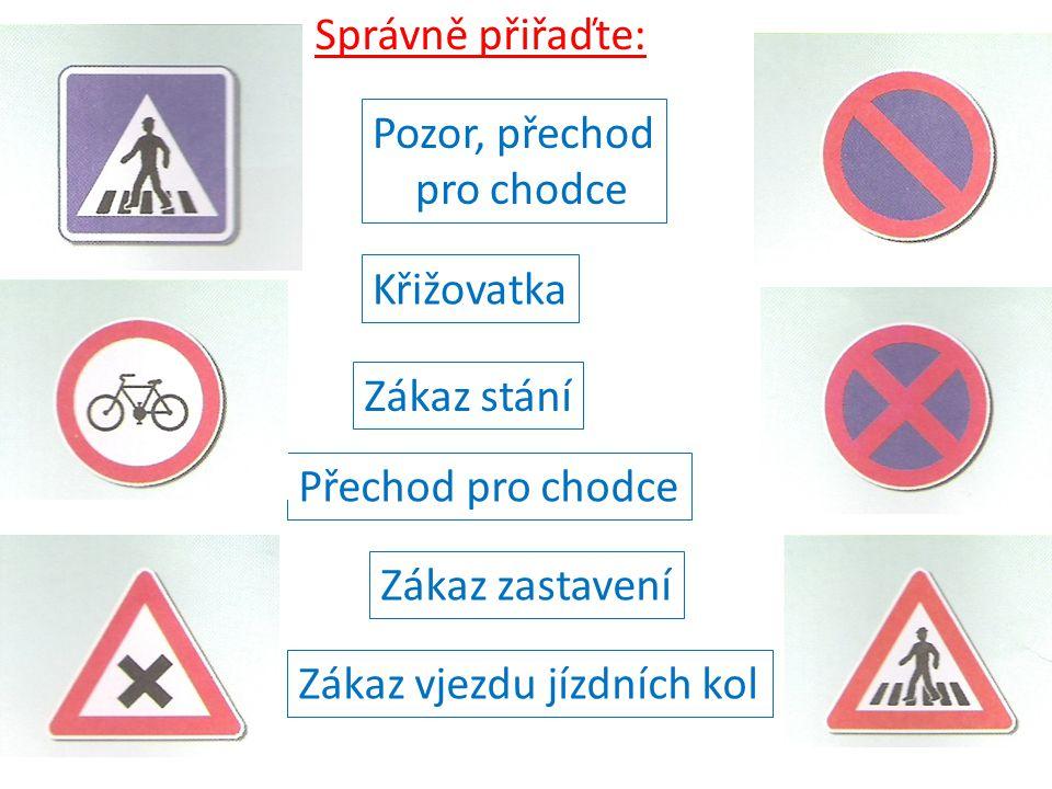 Správně přiřaďte: Pozor, přechod. pro chodce. Křižovatka. Zákaz stání. Přechod pro chodce. Zákaz zastavení.