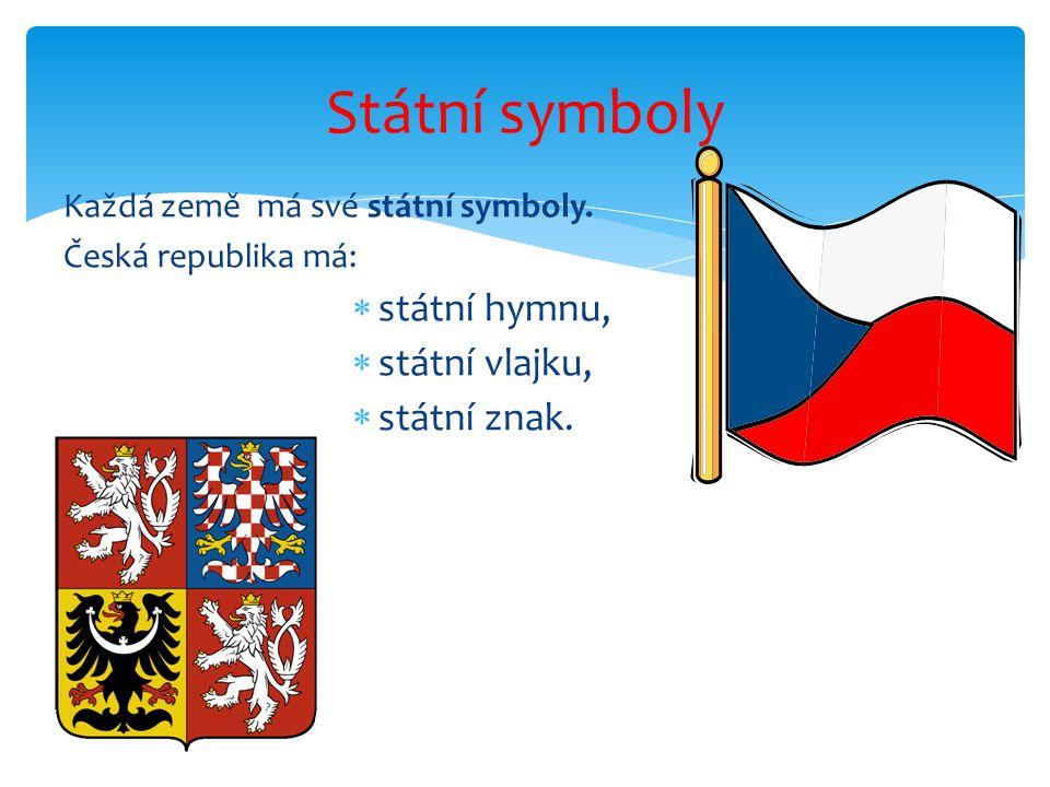 Státní symboly státní hymnu, státní vlajku, státní znak.