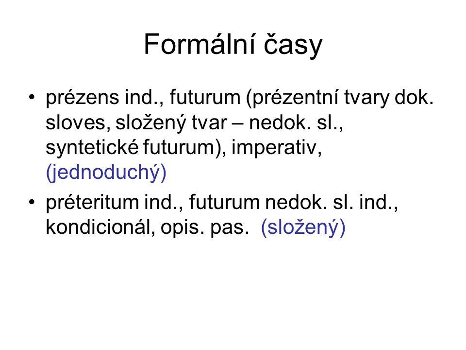 Formální časy prézens ind., futurum (prézentní tvary dok. sloves, složený tvar – nedok. sl., syntetické futurum), imperativ, (jednoduchý)