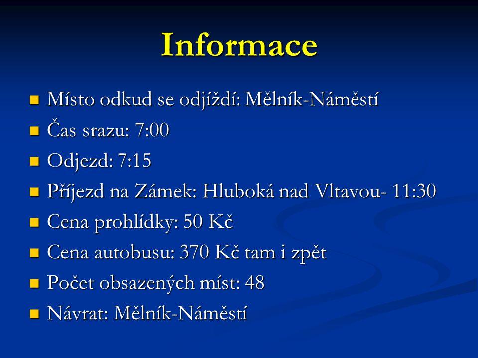 Informace Místo odkud se odjíždí: Mělník-Náměstí Čas srazu: 7:00