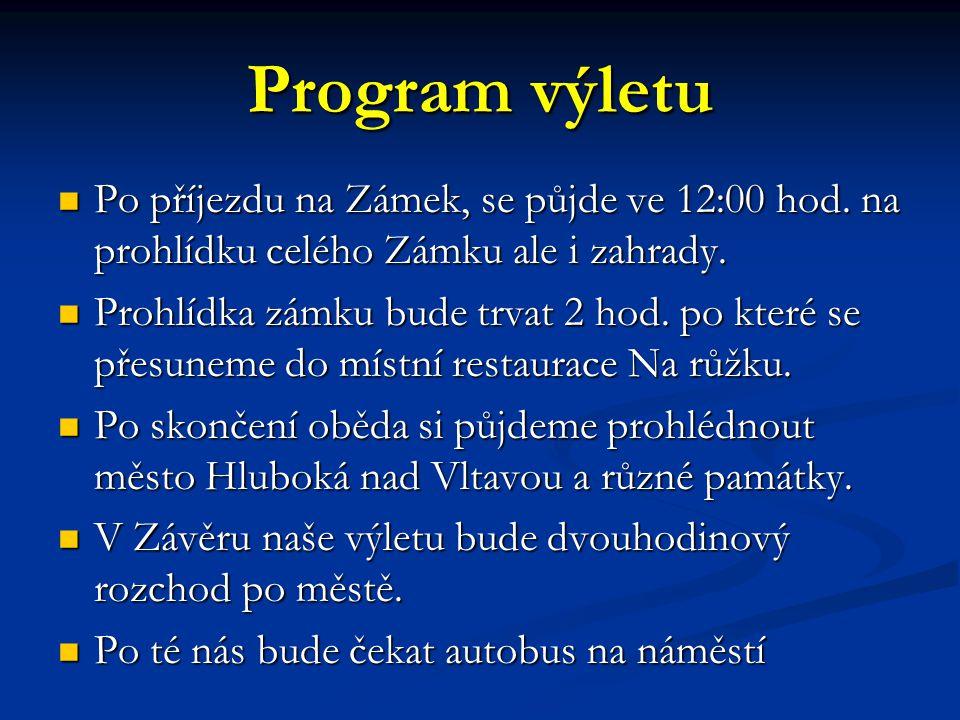 Program výletu Po příjezdu na Zámek, se půjde ve 12:00 hod. na prohlídku celého Zámku ale i zahrady.