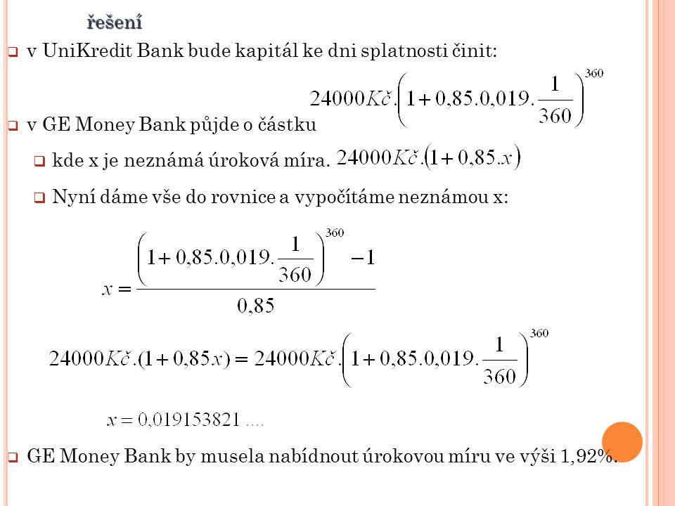 řešení v UniKredit Bank bude kapitál ke dni splatnosti činit: v GE Money Bank půjde o částku. kde x je neznámá úroková míra.