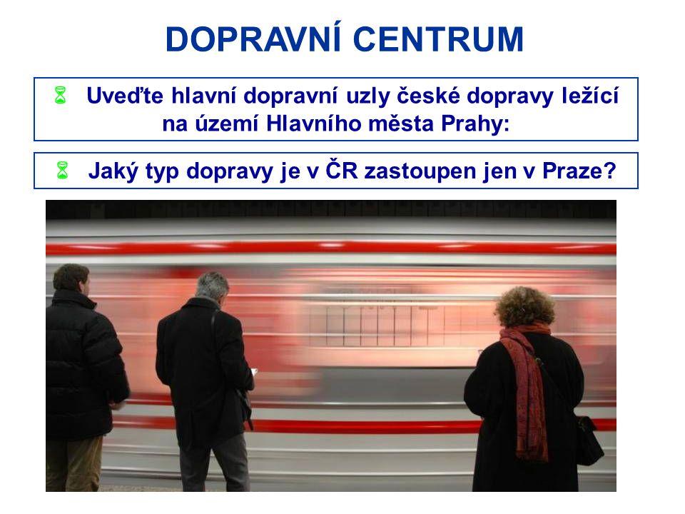  Jaký typ dopravy je v ČR zastoupen jen v Praze