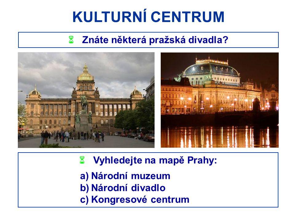  Znáte některá pražská divadla  Vyhledejte na mapě Prahy: