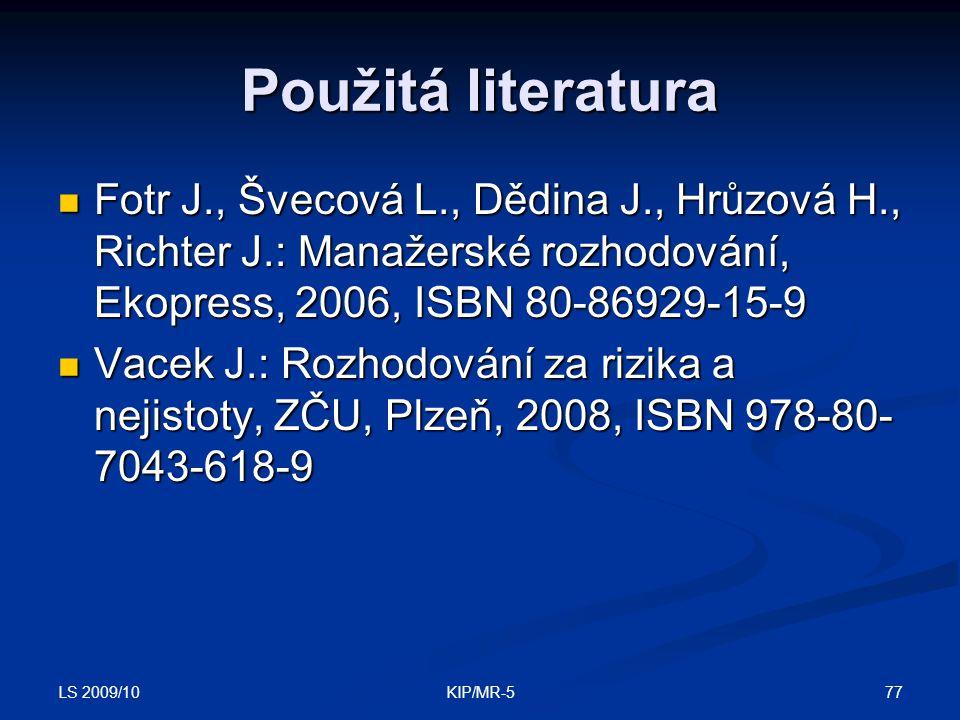 Použitá literatura Fotr J., Švecová L., Dědina J., Hrůzová H., Richter J.: Manažerské rozhodování, Ekopress, 2006, ISBN 80-86929-15-9.