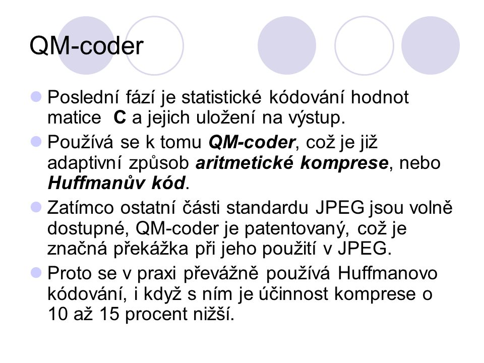 QM-coder Poslední fází je statistické kódování hodnot matice C a jejich uložení na výstup.