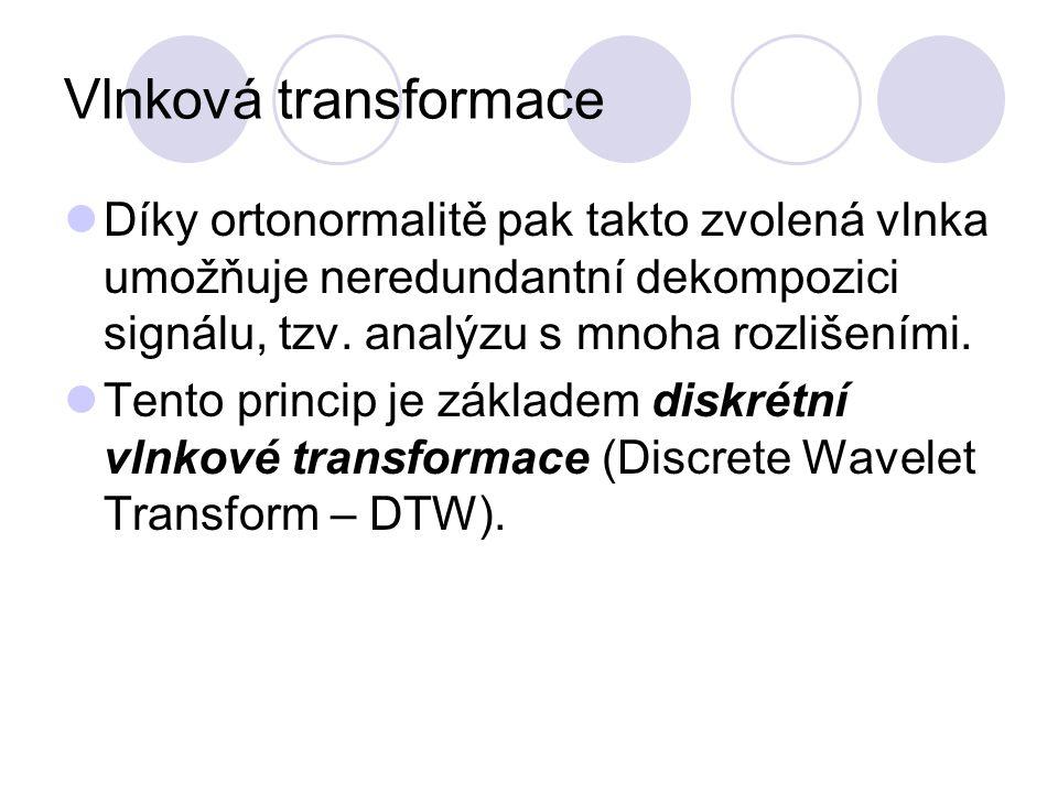 Vlnková transformace Díky ortonormalitě pak takto zvolená vlnka umožňuje neredundantní dekompozici signálu, tzv. analýzu s mnoha rozlišeními.